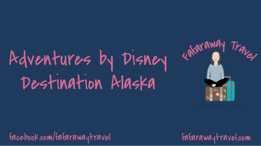 Adventures by Disney- Destination: Alaska!