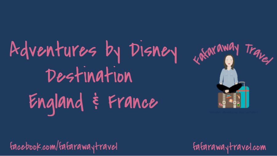 Adventures by Disney- Destination: England & France