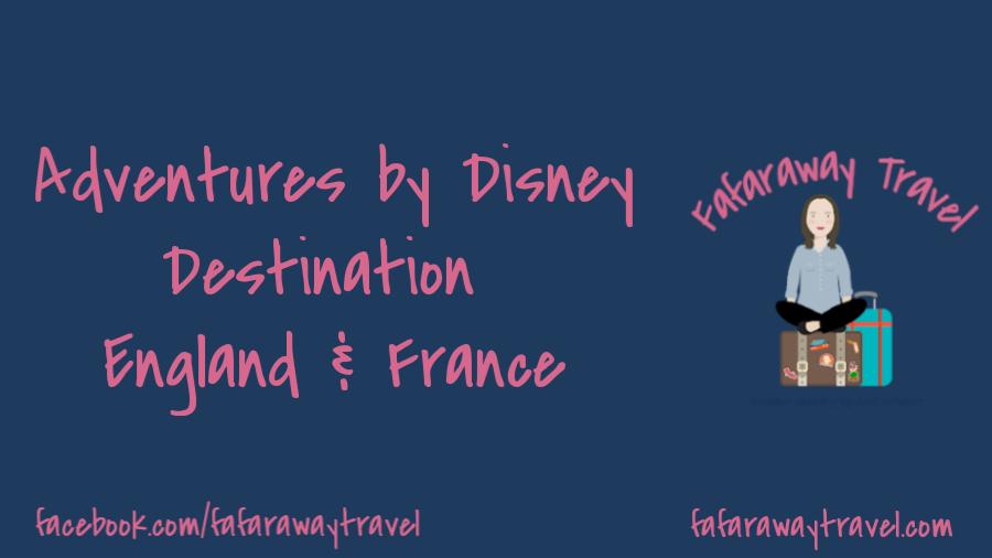 Adventures by Disney- Destination: England & France