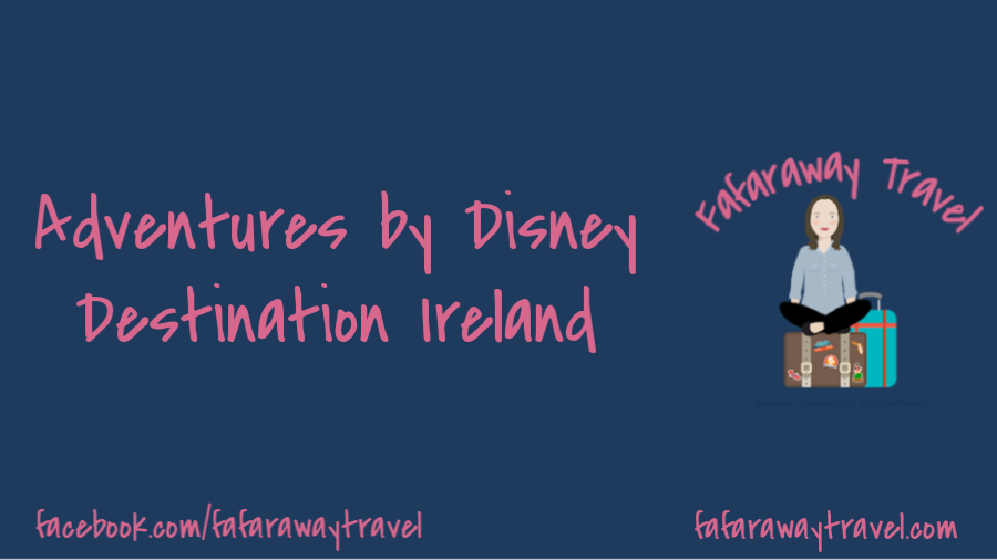 Adventures by Disney- Destination: Ireland