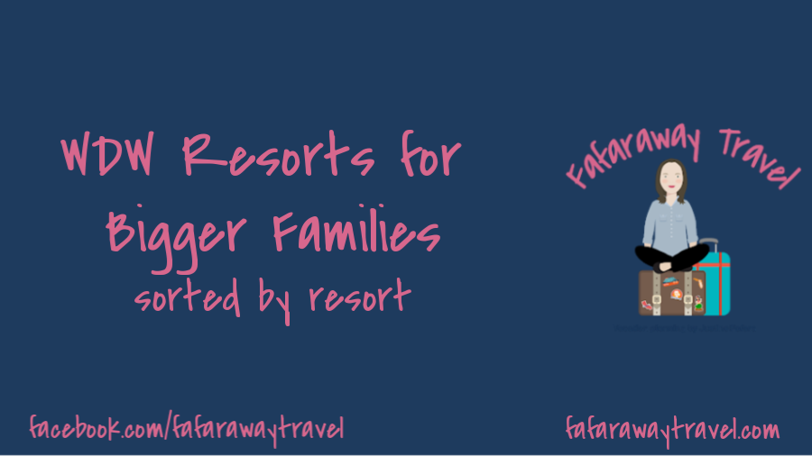 Disney World Resorts for Bigger Families- sorted by Resort