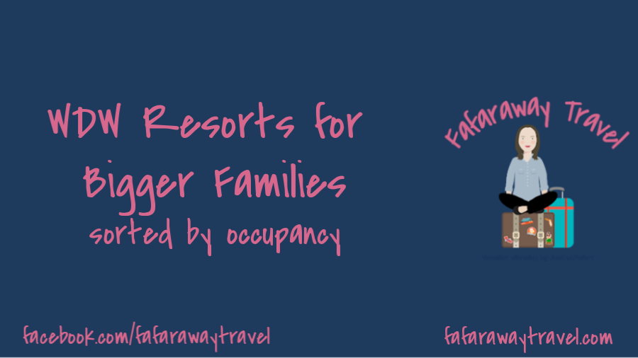 Disney World Resorts for Bigger Families- sorted by max occupancy